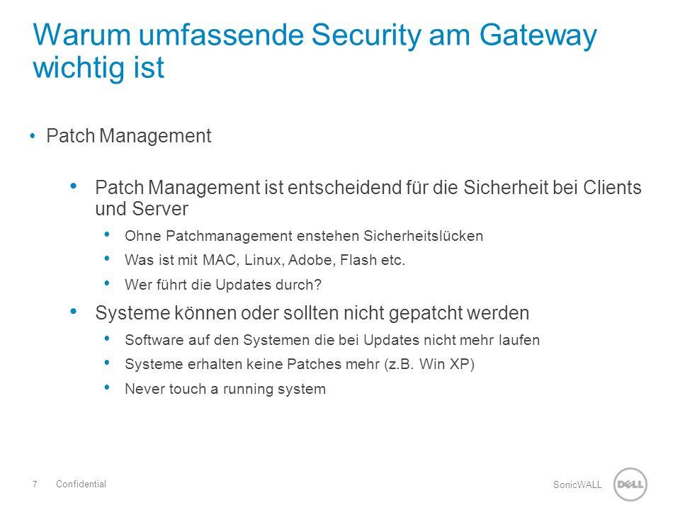 7 SonicWALL Confidential Patch Management Patch Management ist entscheidend für die Sicherheit bei Clients und Server Ohne Patchmanagement enstehen Sicherheitslücken Was ist mit MAC, Linux, Adobe, Flash etc.
