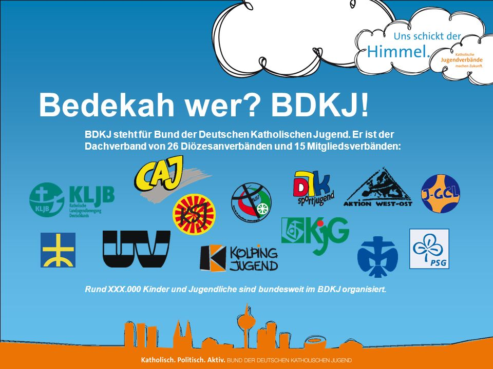 Bedekah wer? BDKJ! BDKJ steht für Bund der Deutschen Katholischen Jugend. Er ist der Dachverband von 26 Diözesanverbänden und 15 Mitgliedsverbänden: R