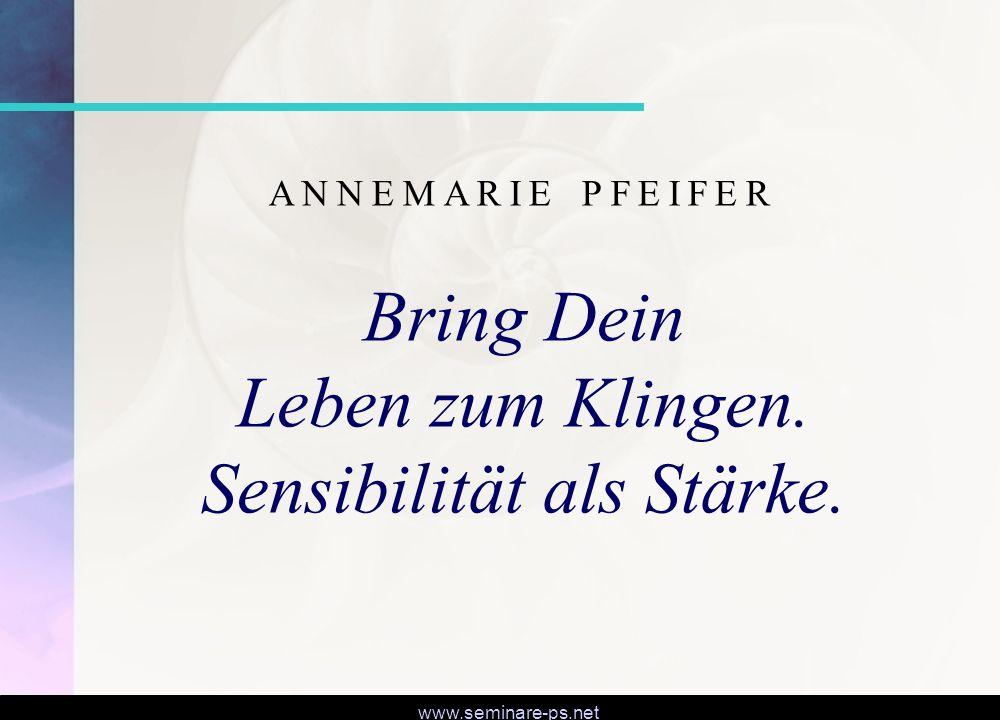 www.seminare-ps.net Bring Dein Leben zum Klingen. Sensibilität als Stärke. ANNEMARIE PFEIFER