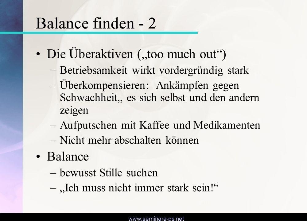 """www.seminare-ps.net Balance finden - 2 Die Überaktiven (""""too much out"""") –Betriebsamkeit wirkt vordergründig stark –Überkompensieren: Ankämpfen gegen S"""