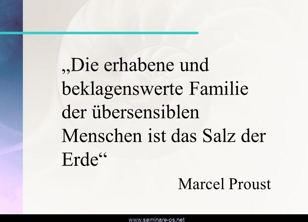 """www.seminare-ps.net """"Die erhabene und beklagenswerte Familie der übersensiblen Menschen ist das Salz der Erde"""" Marcel Proust"""