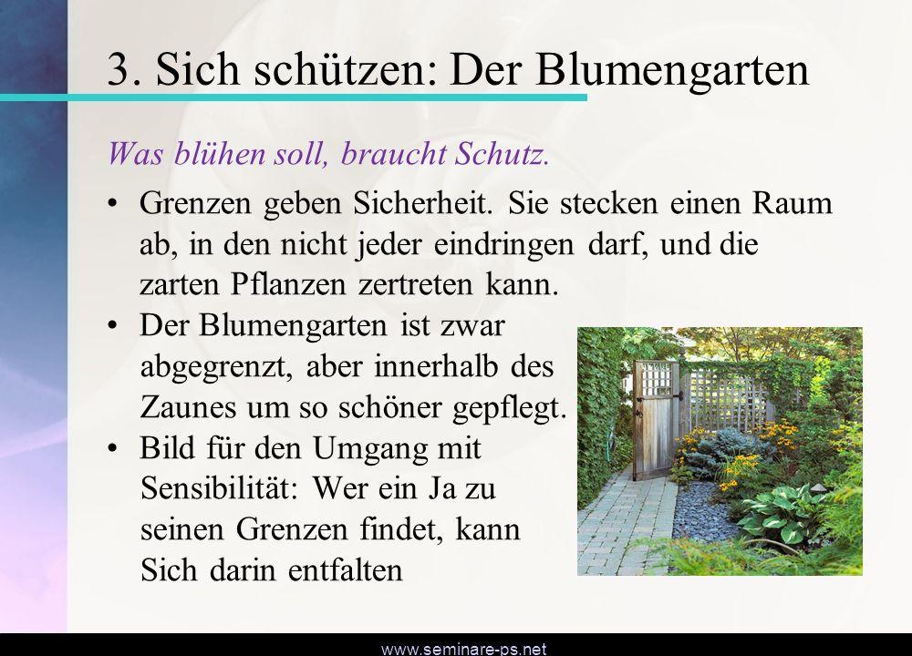 www.seminare-ps.net 3. Sich schützen: Der Blumengarten Was blühen soll, braucht Schutz. Grenzen geben Sicherheit. Sie stecken einen Raum ab, in den ni