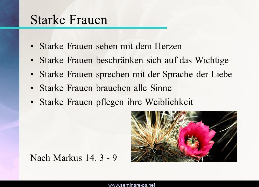 www.seminare-ps.net Starke Frauen Starke Frauen sehen mit dem Herzen Starke Frauen beschränken sich auf das Wichtige Starke Frauen sprechen mit der Sp
