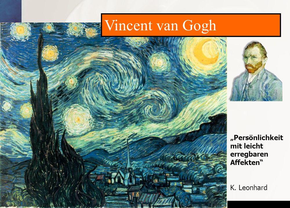 """www.seminare-ps.net Vincent van Gogh """"Persönlichkeit mit leicht erregbaren Affekten"""" K. Leonhard"""