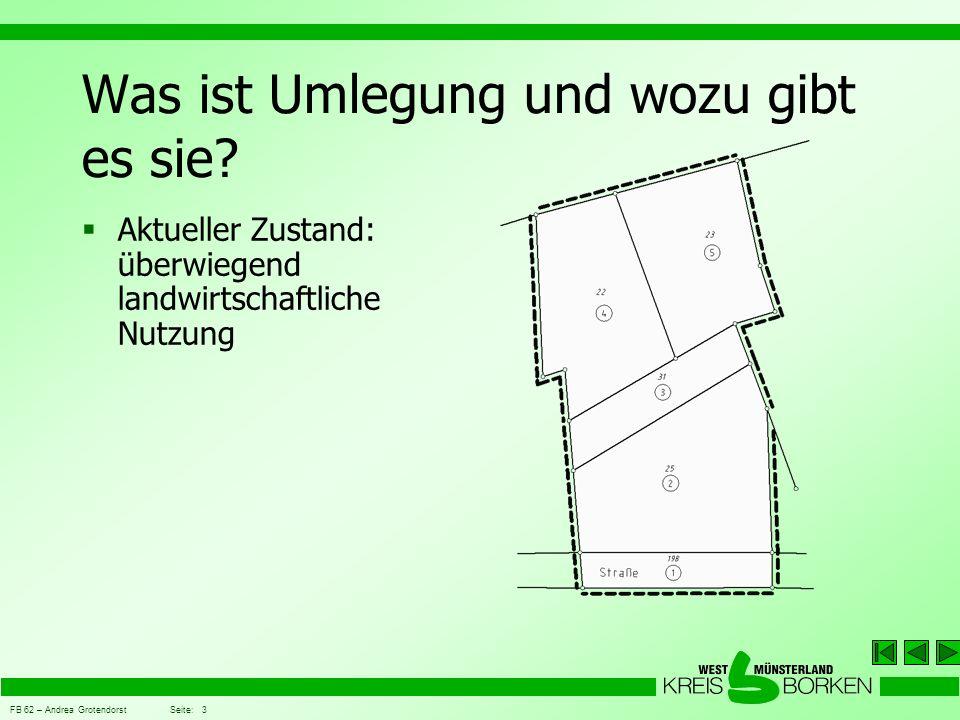 FB 62 – Andrea Grotendorst Seite: 3 Was ist Umlegung und wozu gibt es sie?  Aktueller Zustand: überwiegend landwirtschaftliche Nutzung
