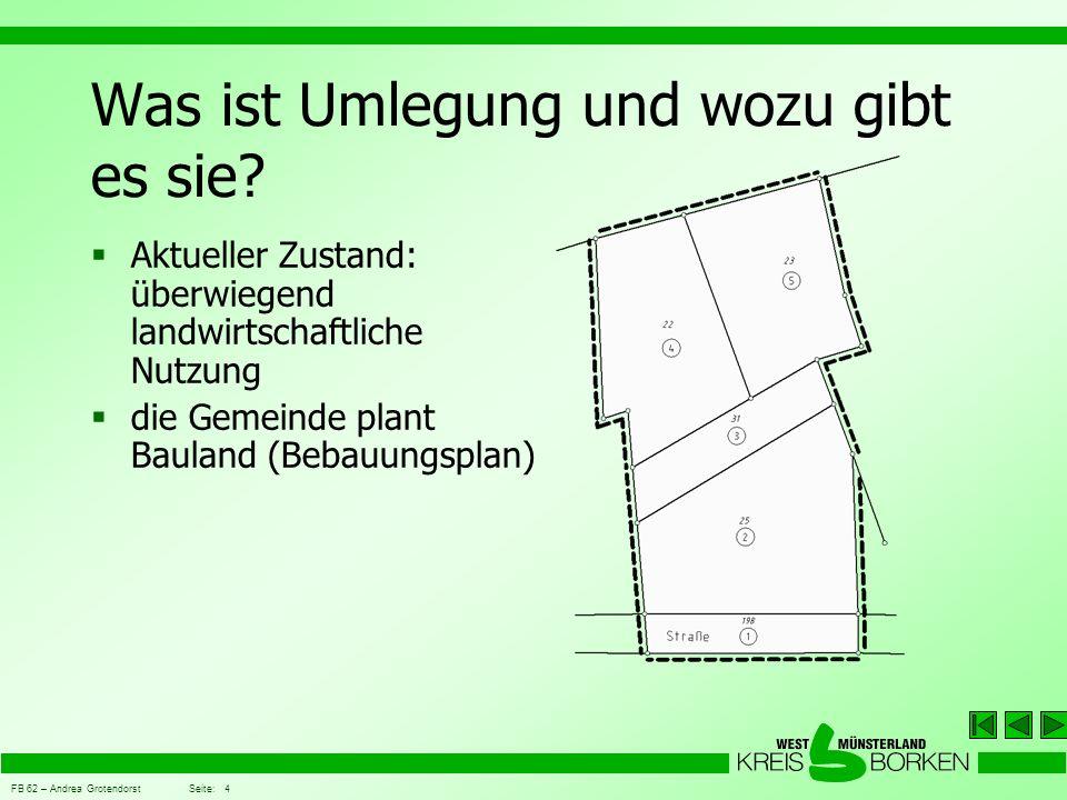 FB 62 – Andrea Grotendorst Seite: 4 Was ist Umlegung und wozu gibt es sie?  Aktueller Zustand: überwiegend landwirtschaftliche Nutzung  die Gemeinde