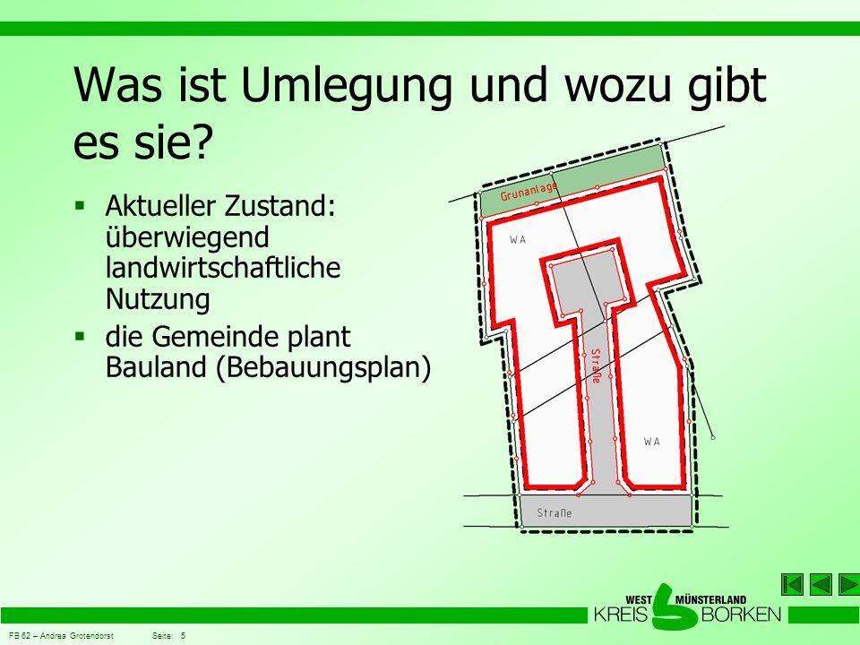 FB 62 – Andrea Grotendorst Seite: 5 Was ist Umlegung und wozu gibt es sie?  Aktueller Zustand: überwiegend landwirtschaftliche Nutzung  die Gemeinde