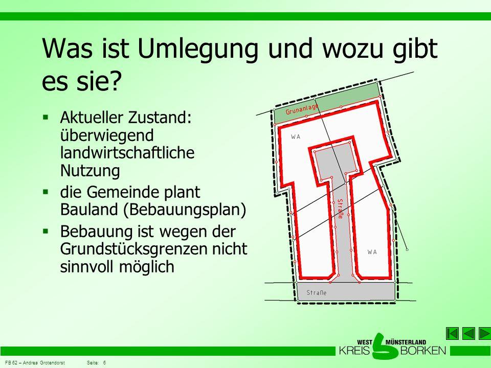 FB 62 – Andrea Grotendorst Seite: 6 Was ist Umlegung und wozu gibt es sie?  Aktueller Zustand: überwiegend landwirtschaftliche Nutzung  die Gemeinde