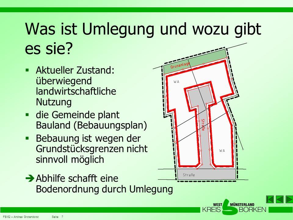 FB 62 – Andrea Grotendorst Seite: 7 Was ist Umlegung und wozu gibt es sie?  Aktueller Zustand: überwiegend landwirtschaftliche Nutzung  die Gemeinde