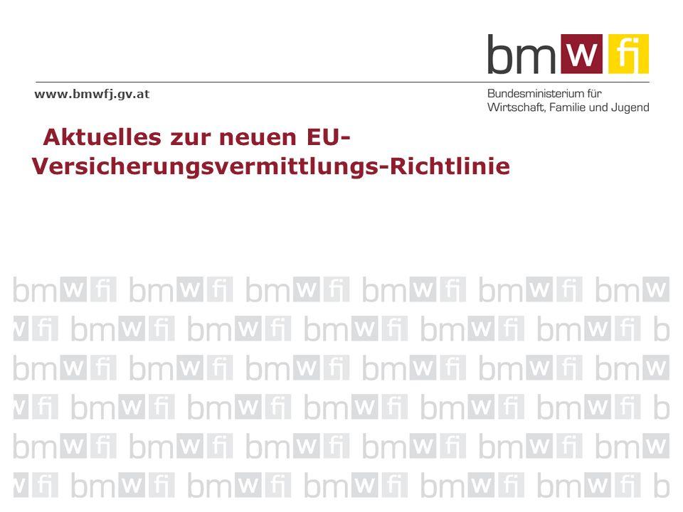 www.bmwfj.gv.at Aktuelles zur neuen EU- Versicherungsvermittlungs-Richtlinie