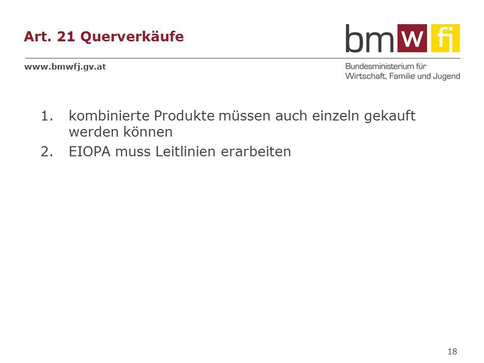 www.bmwfj.gv.at Art. 21 Querverkäufe 1.kombinierte Produkte müssen auch einzeln gekauft werden können 2.EIOPA muss Leitlinien erarbeiten 18