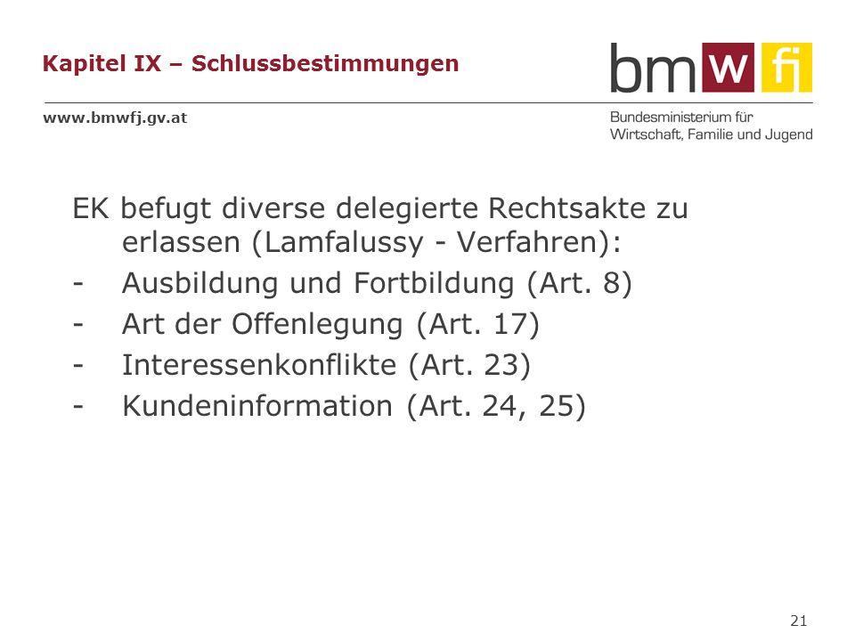 www.bmwfj.gv.at Kapitel IX – Schlussbestimmungen EK befugt diverse delegierte Rechtsakte zu erlassen (Lamfalussy - Verfahren): -Ausbildung und Fortbildung (Art.