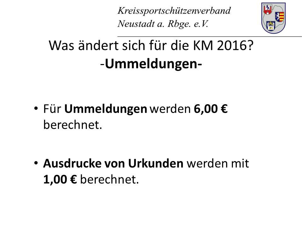 Was ändert sich für die KM 2016. -Ummeldungen- Für Ummeldungen werden 6,00 € berechnet.