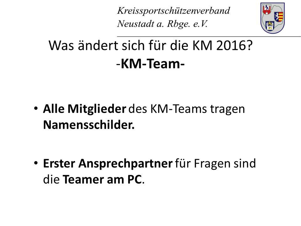 Was ändert sich für die KM 2016. -KM-Team- Alle Mitglieder des KM-Teams tragen Namensschilder.