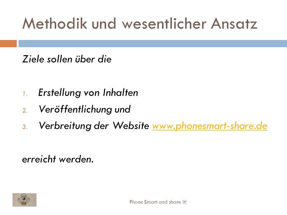 Methodik und wesentlicher Ansatz Ziele sollen über die 1. Erstellung von Inhalten 2. Veröffentlichung und 3. Verbreitung der Website www.phonesmart-sh