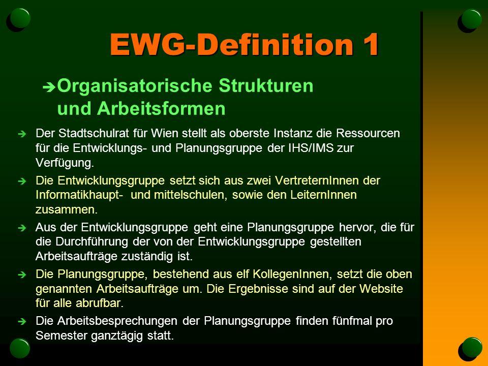 EWG-Definition 1 è Organisatorische Strukturen und Arbeitsformen è Der Stadtschulrat für Wien stellt als oberste Instanz die Ressourcen für die Entwicklungs- und Planungsgruppe der IHS/IMS zur Verfügung.