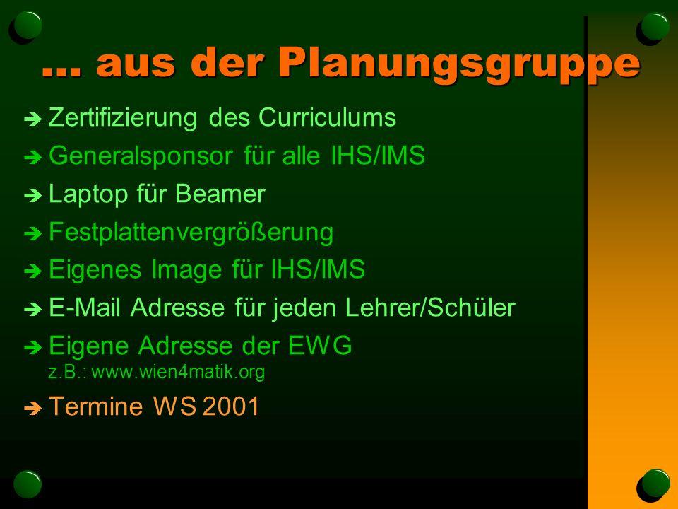 ... aus der Planungsgruppe è Zertifizierung des Curriculums è Generalsponsor für alle IHS/IMS è Laptop für Beamer è Festplattenvergrößerung è Eigenes