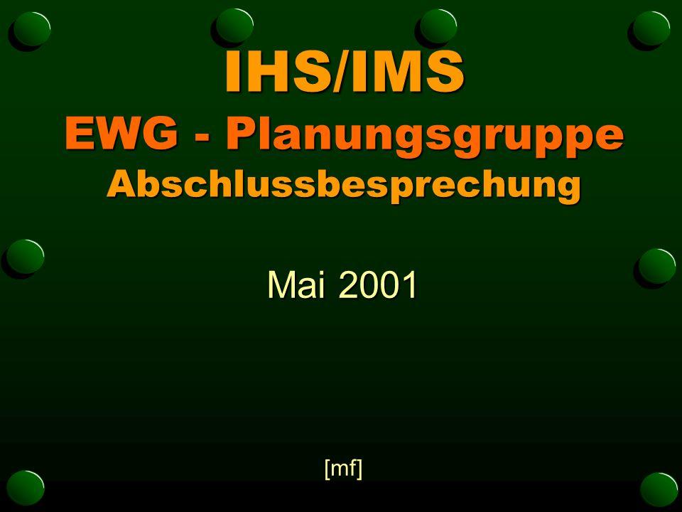 IHS/IMS EWG - Planungsgruppe Abschlussbesprechung Mai 2001 [mf]