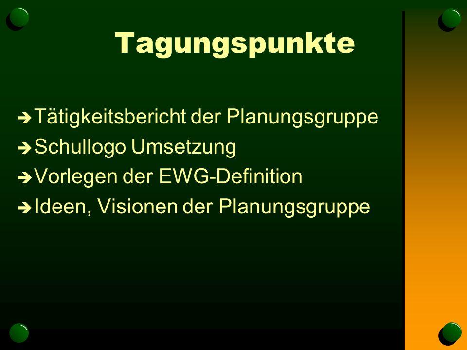 Tagungspunkte è Tätigkeitsbericht der Planungsgruppe è Schullogo Umsetzung è Vorlegen der EWG-Definition è Ideen, Visionen der Planungsgruppe