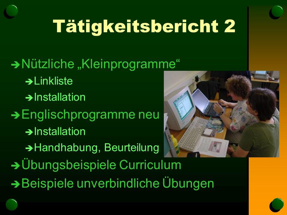 """Tätigkeitsbericht 2 è Nützliche """"Kleinprogramme è Linkliste è Installation è Englischprogramme neu è Installation è Handhabung, Beurteilung è Übungsbeispiele Curriculum è Beispiele unverbindliche Übungen"""