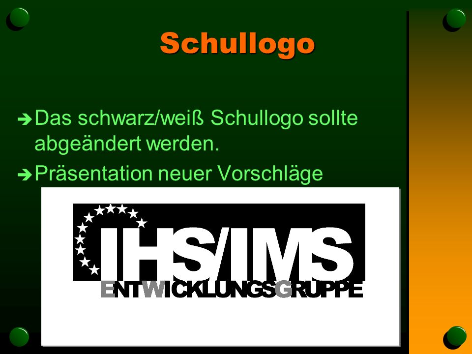 Schullogo è Das schwarz/weiß Schullogo sollte abgeändert werden. è Präsentation neuer Vorschläge