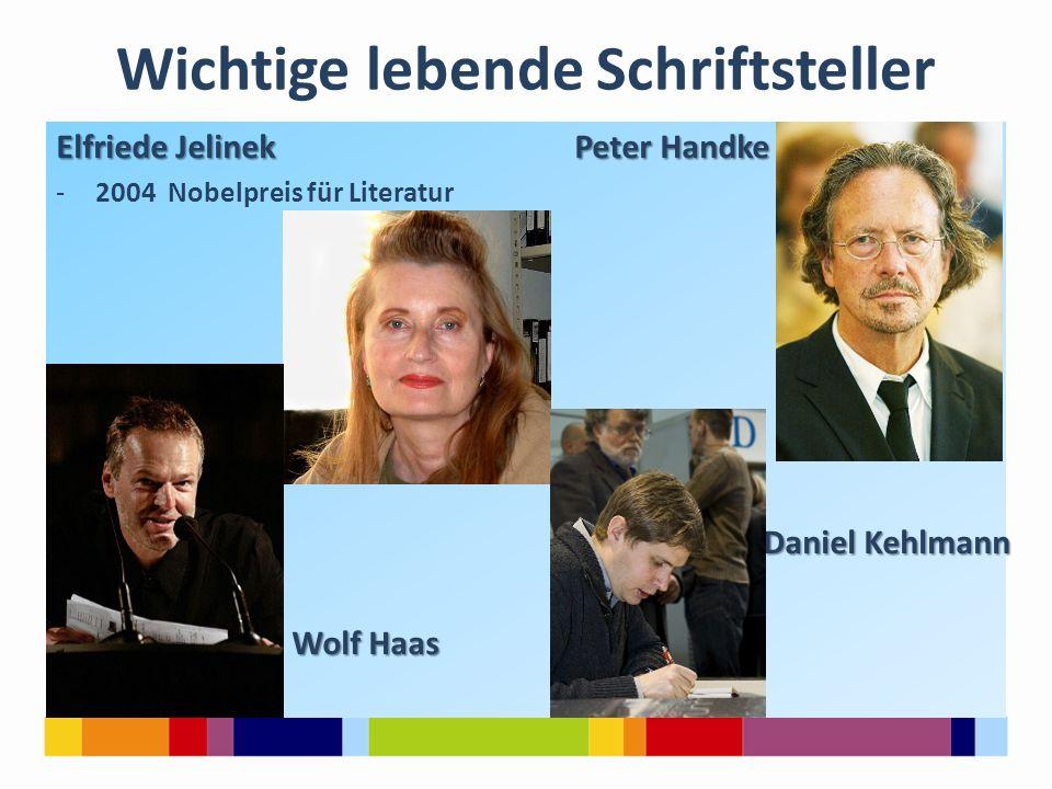 Wichtige lebende Schriftsteller Elfriede Jelinek Peter Handke -2004 Nobelpreis für Literatur Daniel Kehlmann Daniel Kehlmann Wolf Haas Wolf Haas