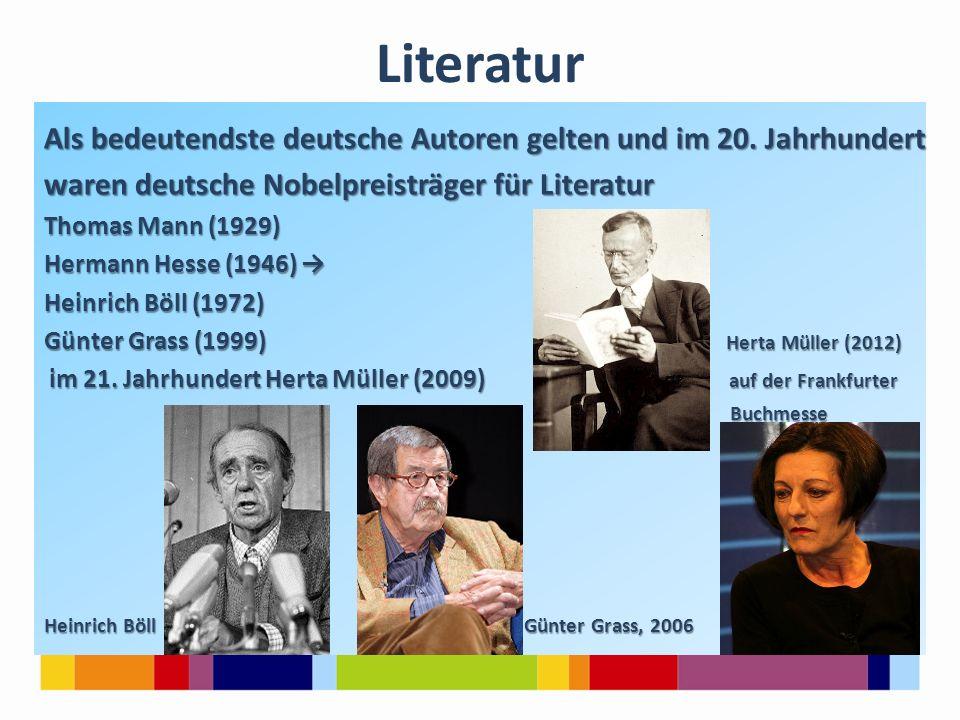 Als bedeutendste deutsche Autoren gelten und im 20. Jahrhundert waren deutsche Nobelpreisträger für Literatur Thomas Mann (1929) Hermann Hesse (1946)