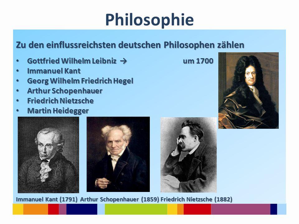 Philosophie Zu den einflussreichsten deutschen Philosophen zählen Gottfried Wilhelm Leibniz → um 1700 Gottfried Wilhelm Leibniz → um 1700 Immanuel Kan