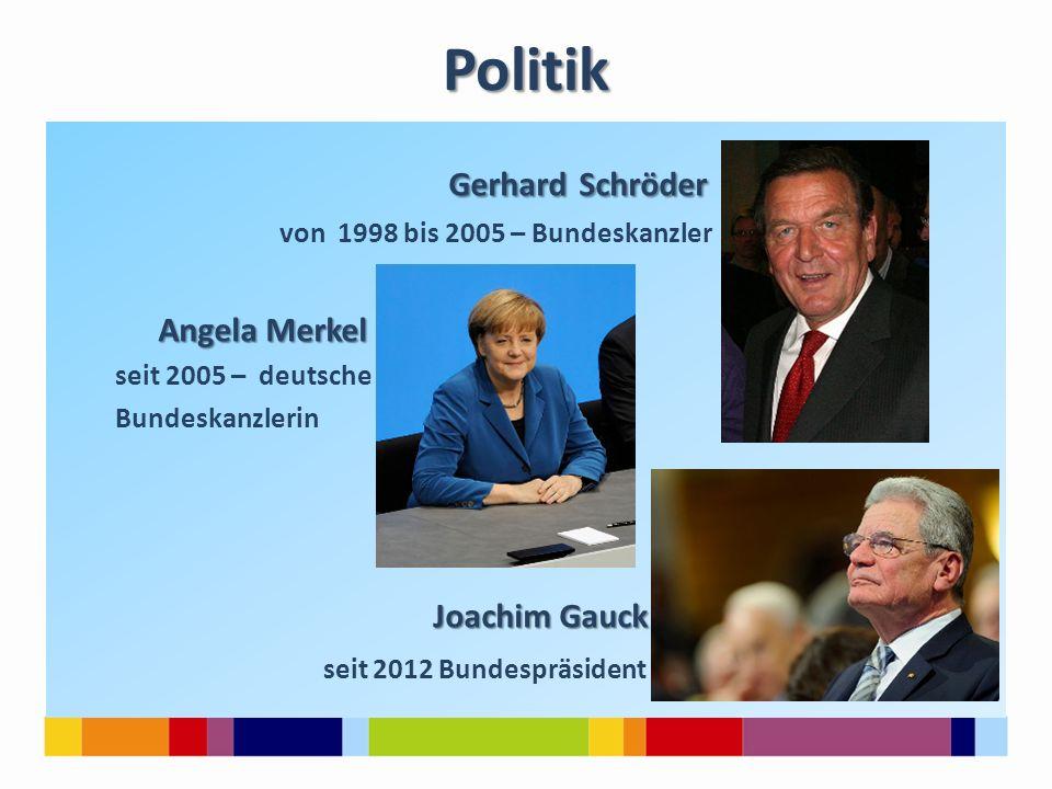 Politik GerhardSchröder Gerhard Schröder von 1998 bis 2005 – Bundeskanzler Angela Merkel Angela Merkel seit 2005 – deutsche Bundeskanzlerin Joachim Ga