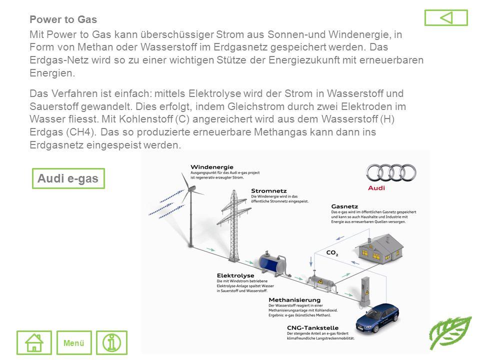 Power to Gas Mit Power to Gas kann überschüssiger Strom aus Sonnen-und Windenergie, in Form von Methan oder Wasserstoff im Erdgasnetz gespeichert werd
