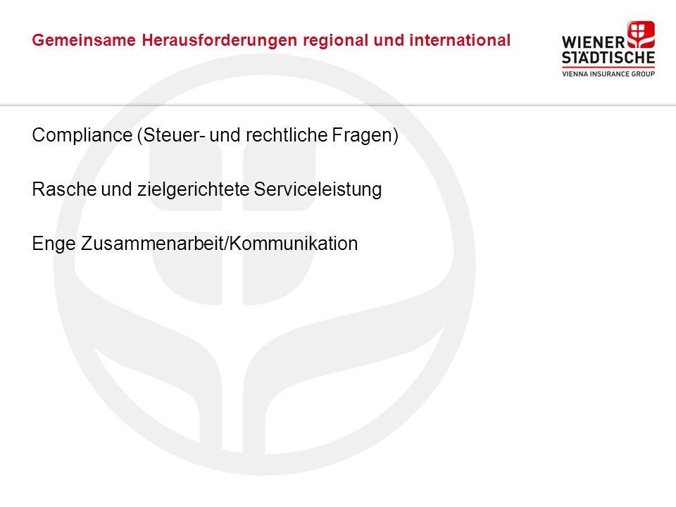 Gemeinsame Herausforderungen regional und international Compliance (Steuer- und rechtliche Fragen) Rasche und zielgerichtete Serviceleistung Enge Zusammenarbeit/Kommunikation