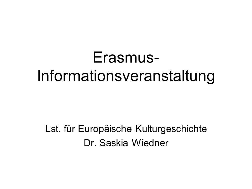 Erasmus- Informationsveranstaltung Lst. für Europäische Kulturgeschichte Dr. Saskia Wiedner
