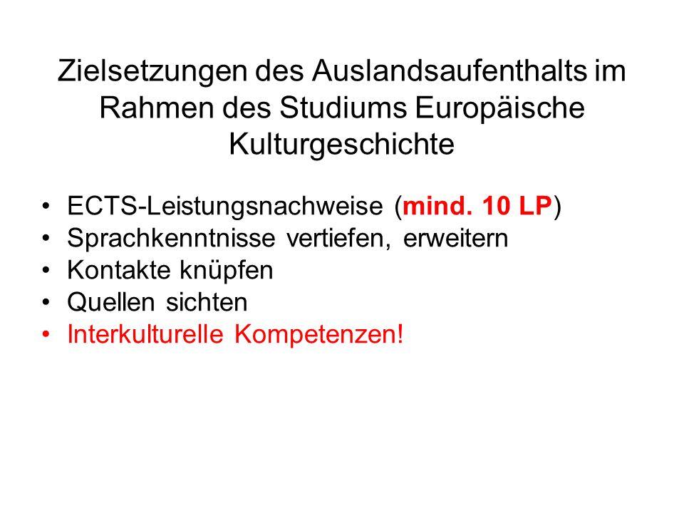 Zielsetzungen des Auslandsaufenthalts im Rahmen des Studiums Europäische Kulturgeschichte ECTS-Leistungsnachweise (mind.
