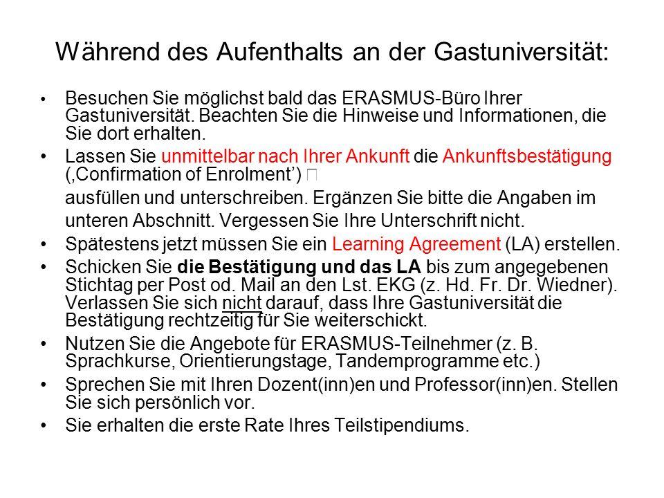 Während des Aufenthalts an der Gastuniversität: Besuchen Sie möglichst bald das ERASMUS-Büro Ihrer Gastuniversität.