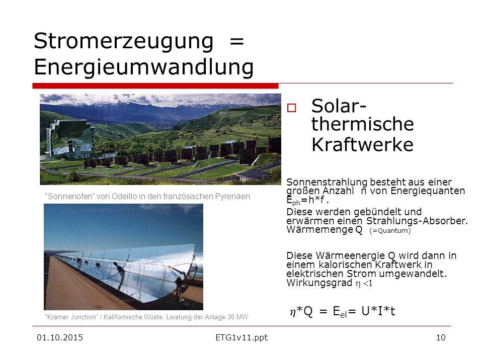01.10.2015ETG1v11.ppt10 Stromerzeugung = Energieumwandlung  Solar- thermische Kraftwerke Sonnenstrahlung besteht aus einer großen Anzahl n von Energiequanten E ph =h*f.