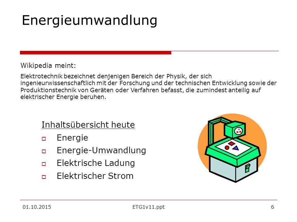 01.10.2015ETG1v11.ppt7 Energie Heute definiert man Energie als Messgröße, die auf verschiedene Weise in Erscheinung treten kann, deren Zahlenwert aber immer gleich bleibt.