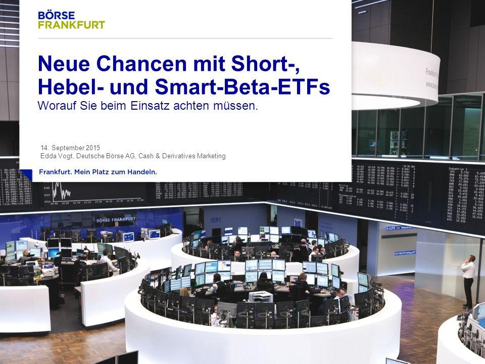 2 Themen A.Short- und Hebel-ETFs 1.Definition, Vorteile, Risiken 2.Angebot und Markt 2.Nischenprodukte mit extra Turbo: ETNs 3.ETFs handeln B.Smart-Beta-ETFs 1.Definition und Typen 2.Tipps für den Einsatz Neue Chancen mit Short-, Hebel-ETFs und Smart-Beta-ETFs