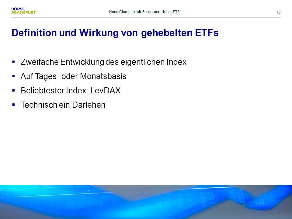 12 Definition und Wirkung von gehebelten ETFs  Zweifache Entwicklung des eigentlichen Index  Auf Tages- oder Monatsbasis  Beliebtester Index: LevDA