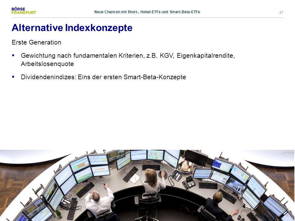 27 Alternative Indexkonzepte Erste Generation  Gewichtung nach fundamentalen Kriterien, z.B. KGV, Eigenkapitalrendite, Arbeitslosenquote  Dividenden
