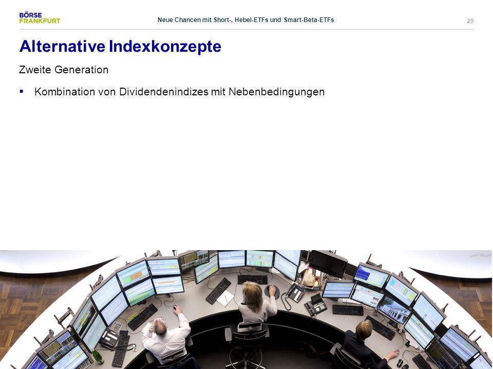 29 Alternative Indexkonzepte Zweite Generation  Kombination von Dividendenindizes mit Nebenbedingungen Neue Chancen mit Short-, Hebel-ETFs und Smart-