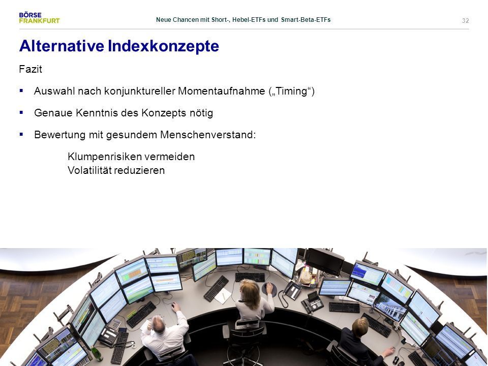 """32 Alternative Indexkonzepte Fazit  Auswahl nach konjunktureller Momentaufnahme (""""Timing"""")  Genaue Kenntnis des Konzepts nötig  Bewertung mit gesun"""