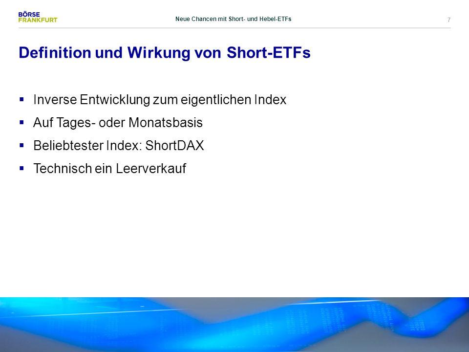 7 Definition und Wirkung von Short-ETFs  Inverse Entwicklung zum eigentlichen Index  Auf Tages- oder Monatsbasis  Beliebtester Index: ShortDAX  Te