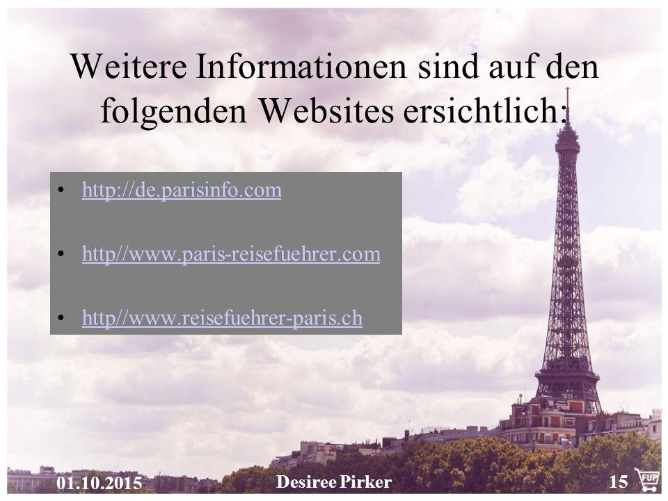 01.10.2015 Desiree Pirker15 Weitere Informationen sind auf den folgenden Websites ersichtlich: http://de.parisinfo.com http//www.paris-reisefuehrer.co