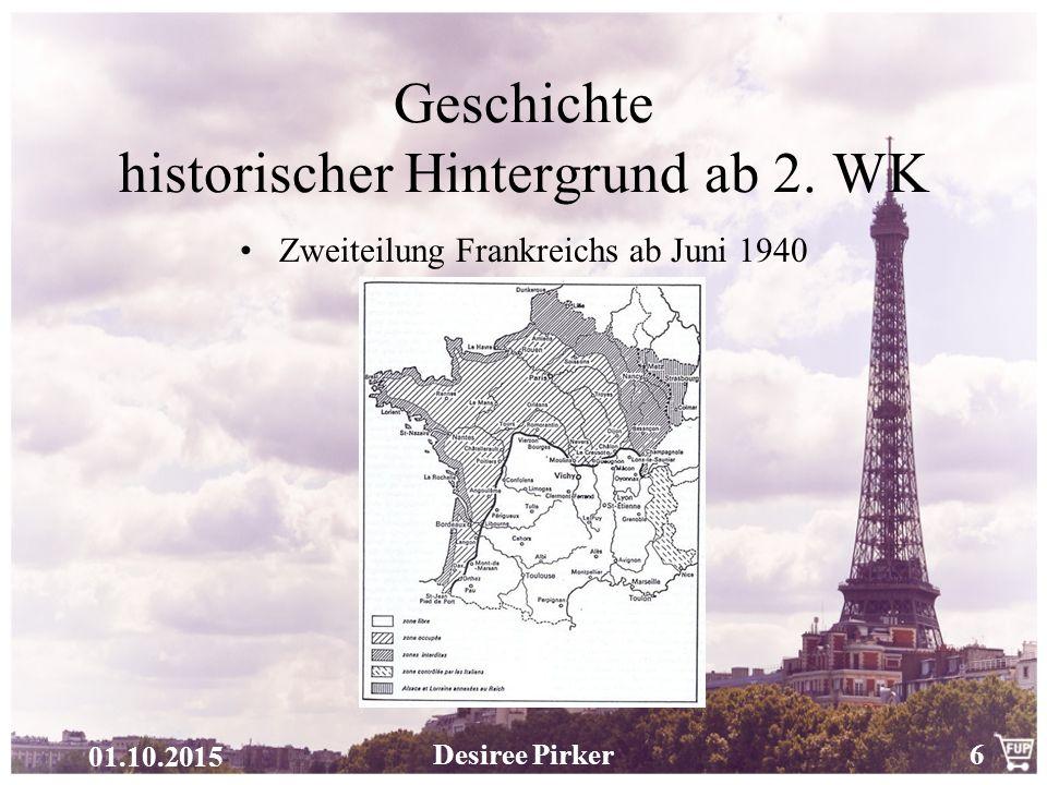 01.10.2015 Desiree Pirker6 Geschichte historischer Hintergrund ab 2. WK Zweiteilung Frankreichs ab Juni 1940