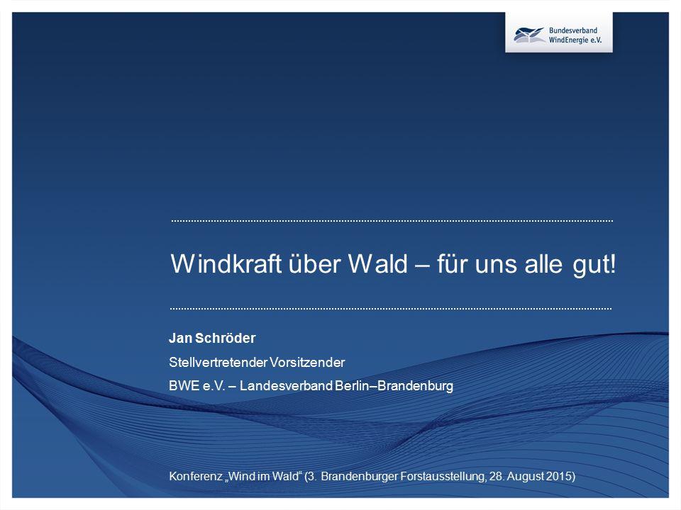 """Windkraft über Wald – für uns alle gut! Jan Schröder Stellvertretender Vorsitzender BWE e.V. – Landesverband Berlin–Brandenburg Konferenz """"Wind im Wal"""