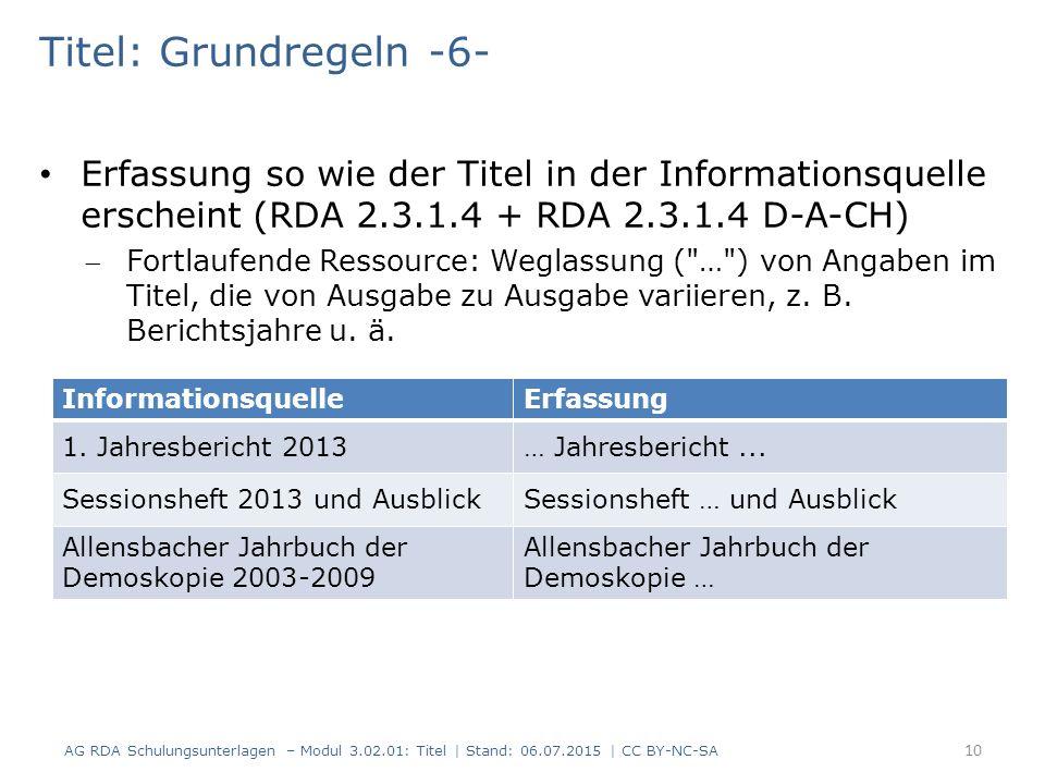 Titel: Grundregeln -6- Erfassung so wie der Titel in der Informationsquelle erscheint (RDA 2.3.1.4 + RDA 2.3.1.4 D-A-CH) Fortlaufende Ressource: Weglassung ( … ) von Angaben im Titel, die von Ausgabe zu Ausgabe variieren, z.