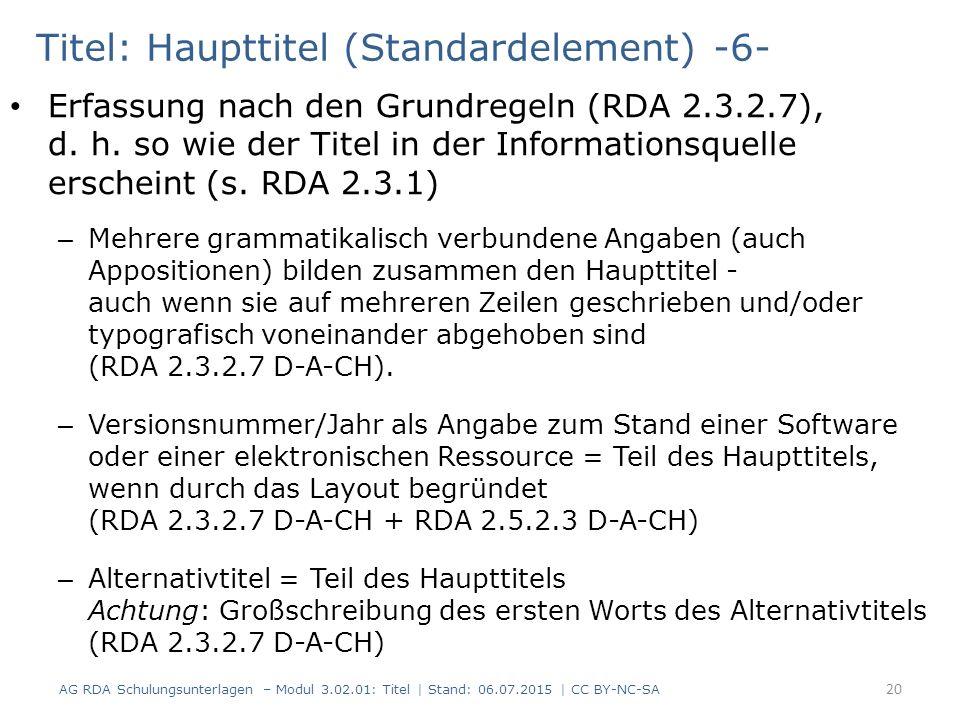 Titel: Haupttitel (Standardelement) -6- Erfassung nach den Grundregeln (RDA 2.3.2.7), d. h. so wie der Titel in der Informationsquelle erscheint (s. R