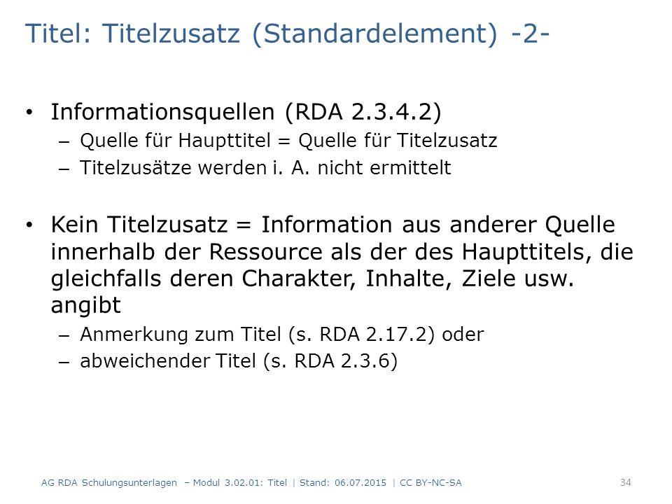Titel: Titelzusatz (Standardelement) -2- Informationsquellen (RDA 2.3.4.2) – Quelle für Haupttitel = Quelle für Titelzusatz – Titelzusätze werden i. A