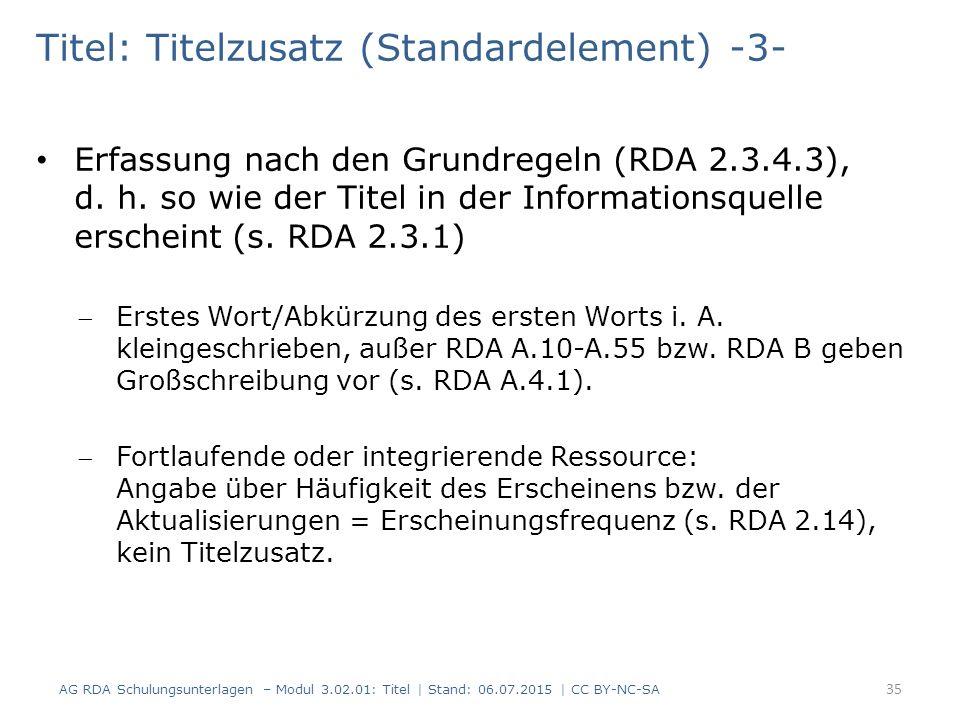 Titel: Titelzusatz (Standardelement) -3- Erfassung nach den Grundregeln (RDA 2.3.4.3), d. h. so wie der Titel in der Informationsquelle erscheint (s.