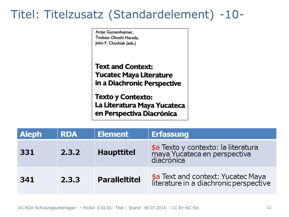 Titel: Titelzusatz (Standardelement) -10- AlephRDAElementErfassung 3312.3.2Haupttitel 3412.3.3Paralleltitel 42 AG RDA Schulungsunterlagen – Modul 3.02
